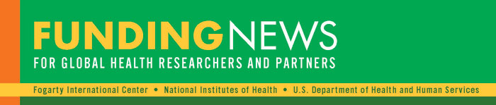 Funding news for global health researchers and partners from Fogarty at NIH