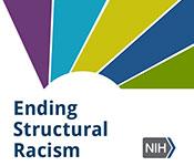 Ending Structural Racism. NIH logo.